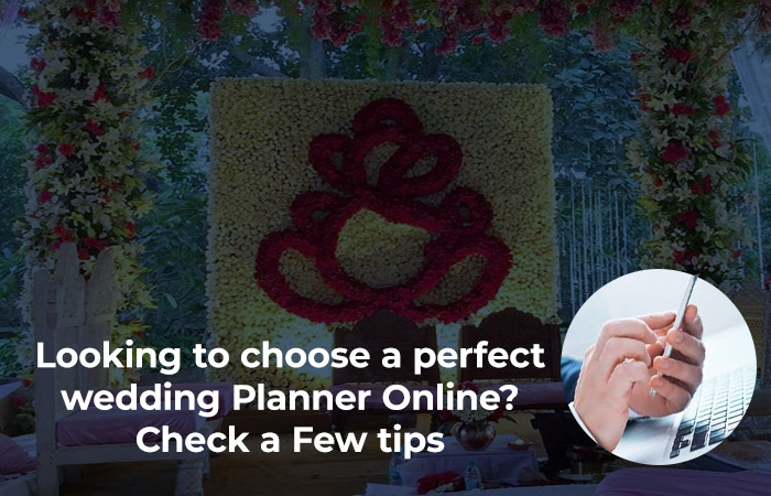 Looking to choose a perfect wedding Planner Online? Check a Few tips