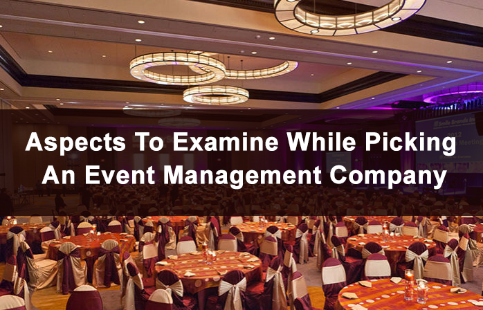 Aspects To Examine While Picking An Event Management Company
